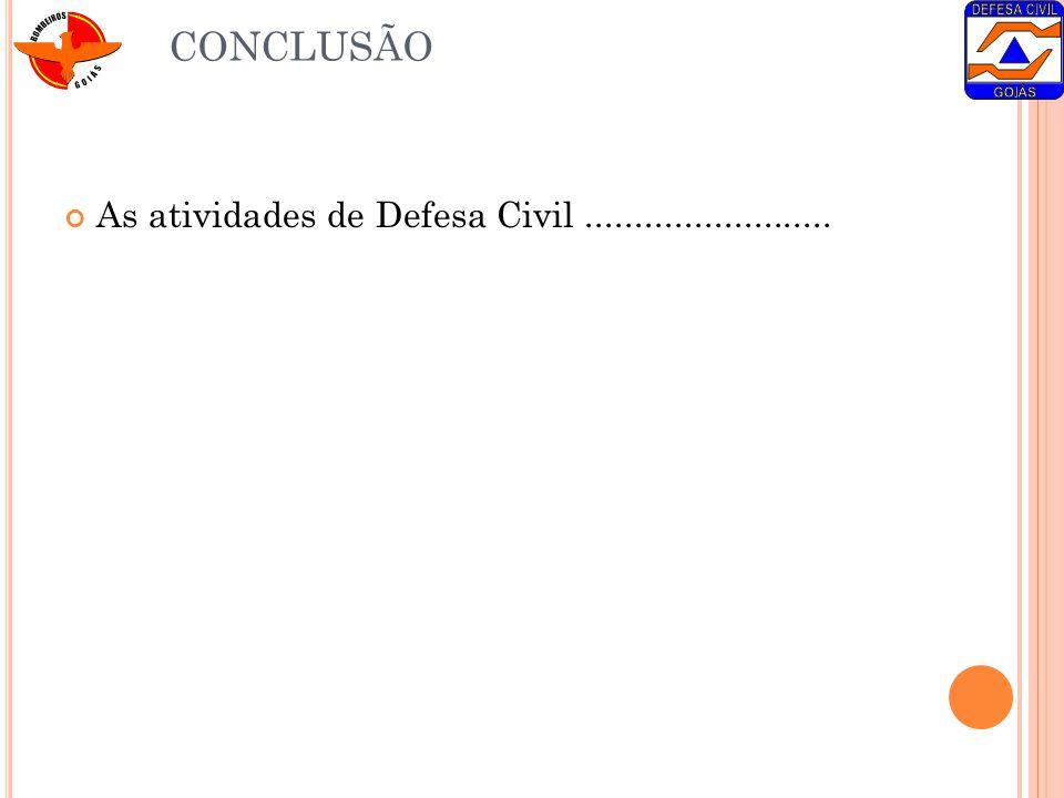 CONCLUSÃO As atividades de Defesa Civil .........................