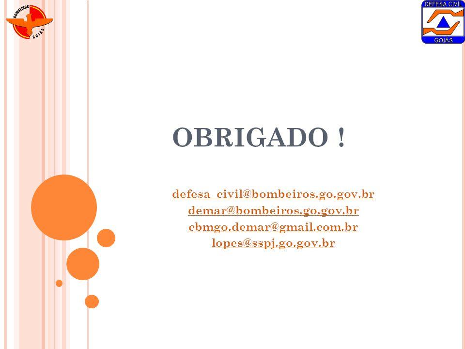 OBRIGADO ! defesa_civil@bombeiros.go.gov.br demar@bombeiros.go.gov.br