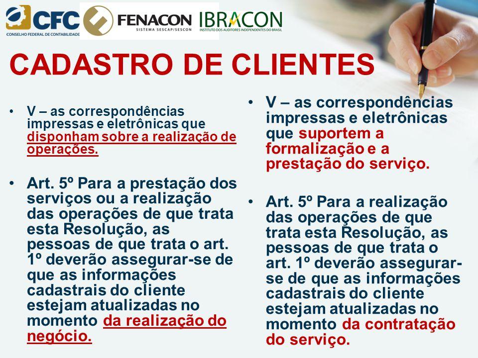 CADASTRO DE CLIENTES V – as correspondências impressas e eletrônicas que suportem a formalização e a prestação do serviço.