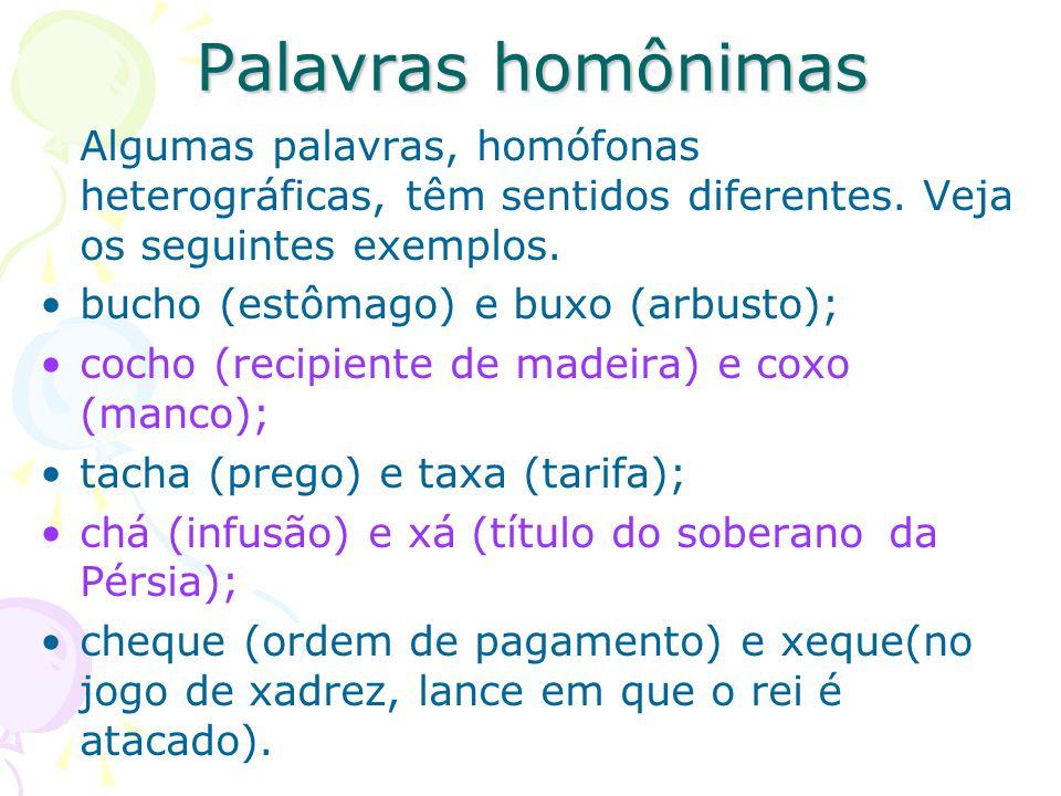 Palavras homônimas Algumas palavras, homófonas heterográficas, têm sentidos diferentes. Veja os seguintes exemplos.
