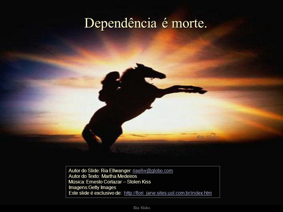 Dependência é morte.