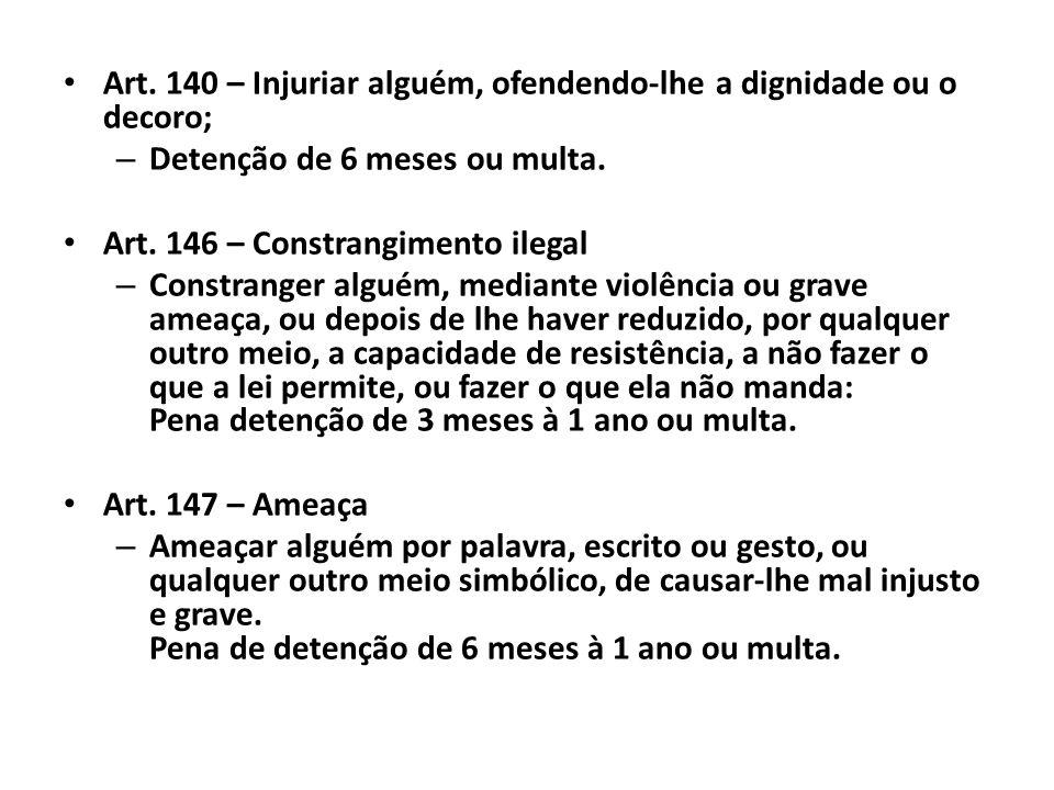 Art. 140 – Injuriar alguém, ofendendo-lhe a dignidade ou o decoro;