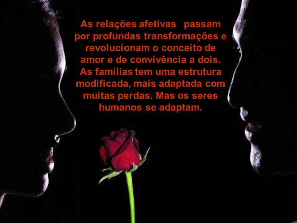 As relações afetivas passam por profundas transformações e revolucionam o conceito de amor e de convivência a dois.