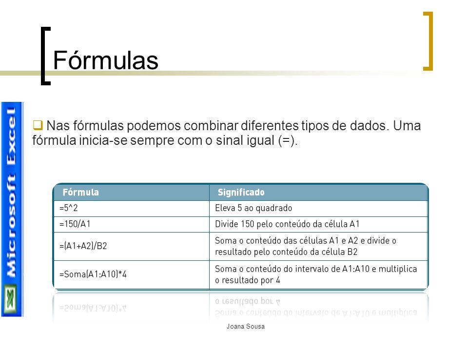 Fórmulas Nas fórmulas podemos combinar diferentes tipos de dados. Uma fórmula inicia-se sempre com o sinal igual (=).