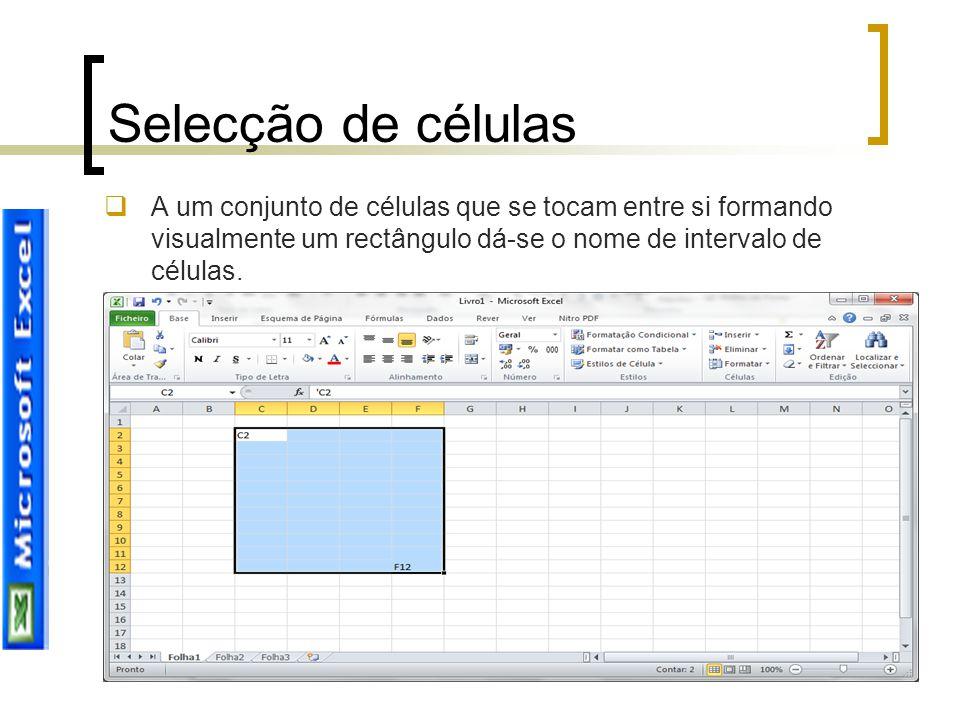 Selecção de células A um conjunto de células que se tocam entre si formando visualmente um rectângulo dá-se o nome de intervalo de células.