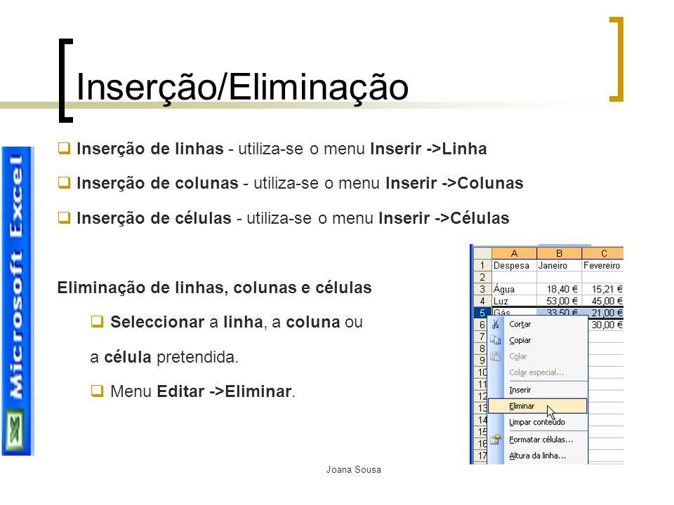 Inserção/Eliminação Inserção de linhas - utiliza-se o menu Inserir ->Linha. Inserção de colunas - utiliza-se o menu Inserir ->Colunas.