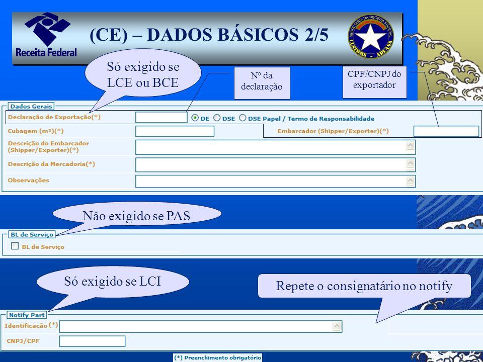 (CE) – DADOS BÁSICOS 2/5 Só exigido se LCE ou BCE Não exigido se PAS