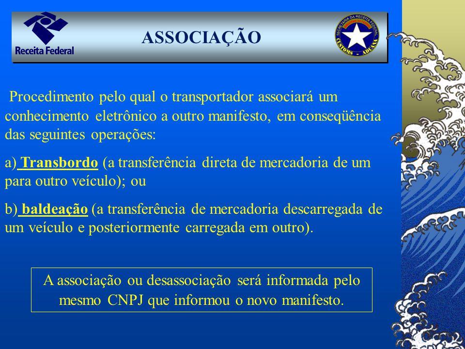ASSOCIAÇÃO Procedimento pelo qual o transportador associará um conhecimento eletrônico a outro manifesto, em conseqüência das seguintes operações: