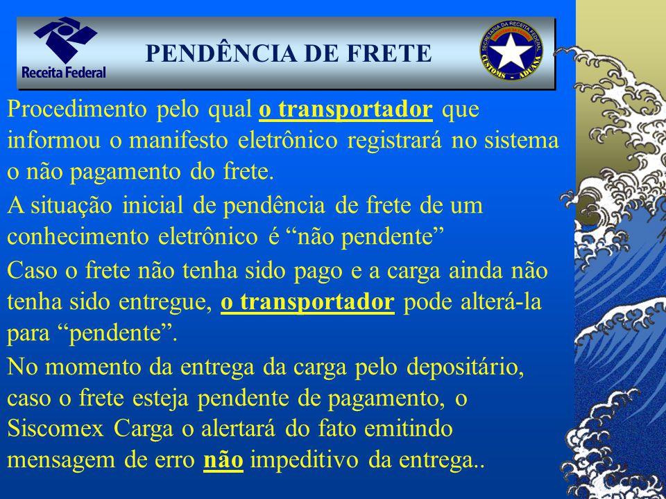 PENDÊNCIA DE FRETE Procedimento pelo qual o transportador que informou o manifesto eletrônico registrará no sistema o não pagamento do frete.