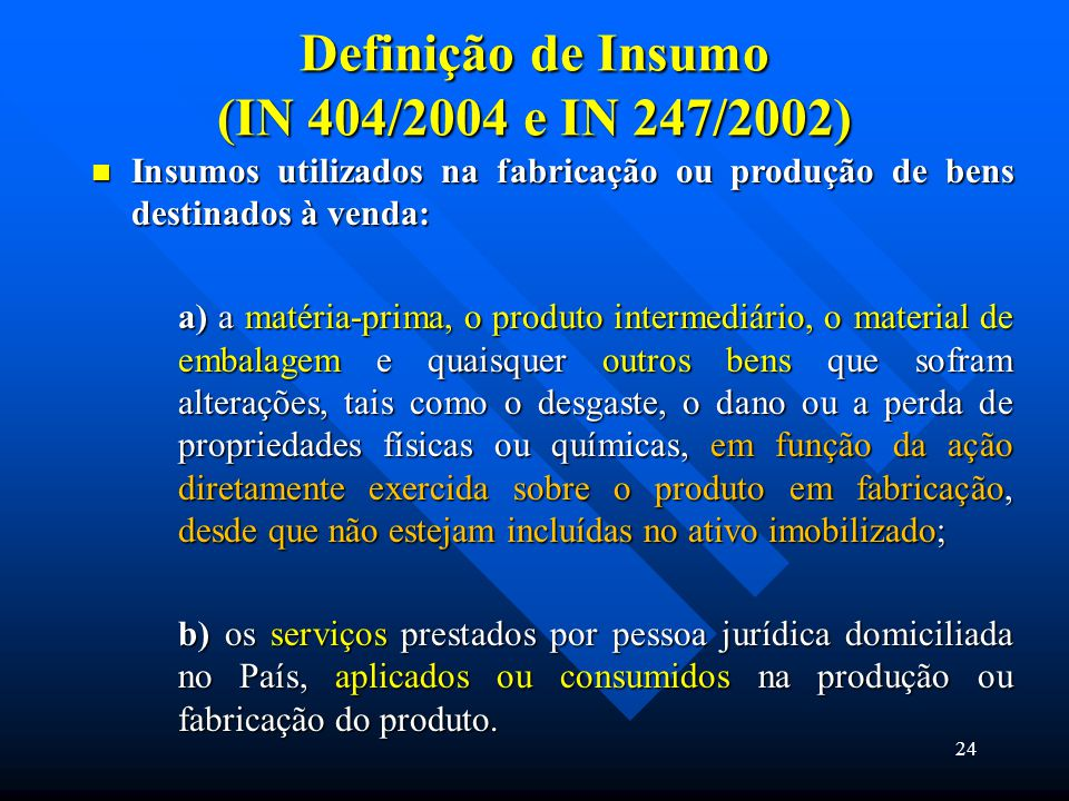 Definição de Insumo (IN 404/2004 e IN 247/2002)