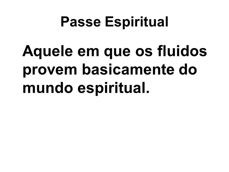 Aquele em que os fluidos provem basicamente do mundo espiritual.