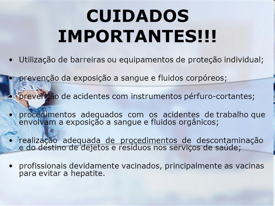 CUIDADOS IMPORTANTES!!! Utilização de barreiras ou equipamentos de proteção individual; prevenção da exposição a sangue e fluidos corpóreos;