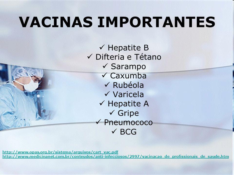 VACINAS IMPORTANTES Hepatite B Difteria e Tétano Sarampo Caxumba