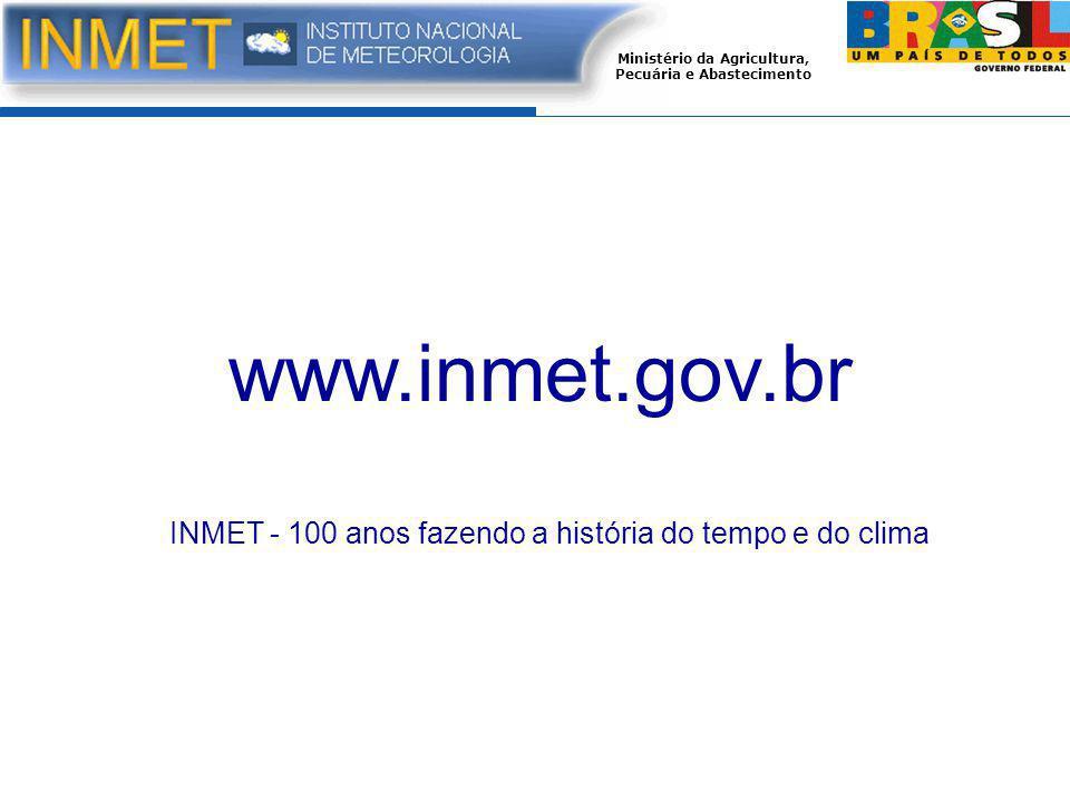 www.inmet.gov.br INMET - 100 anos fazendo a história do tempo e do clima