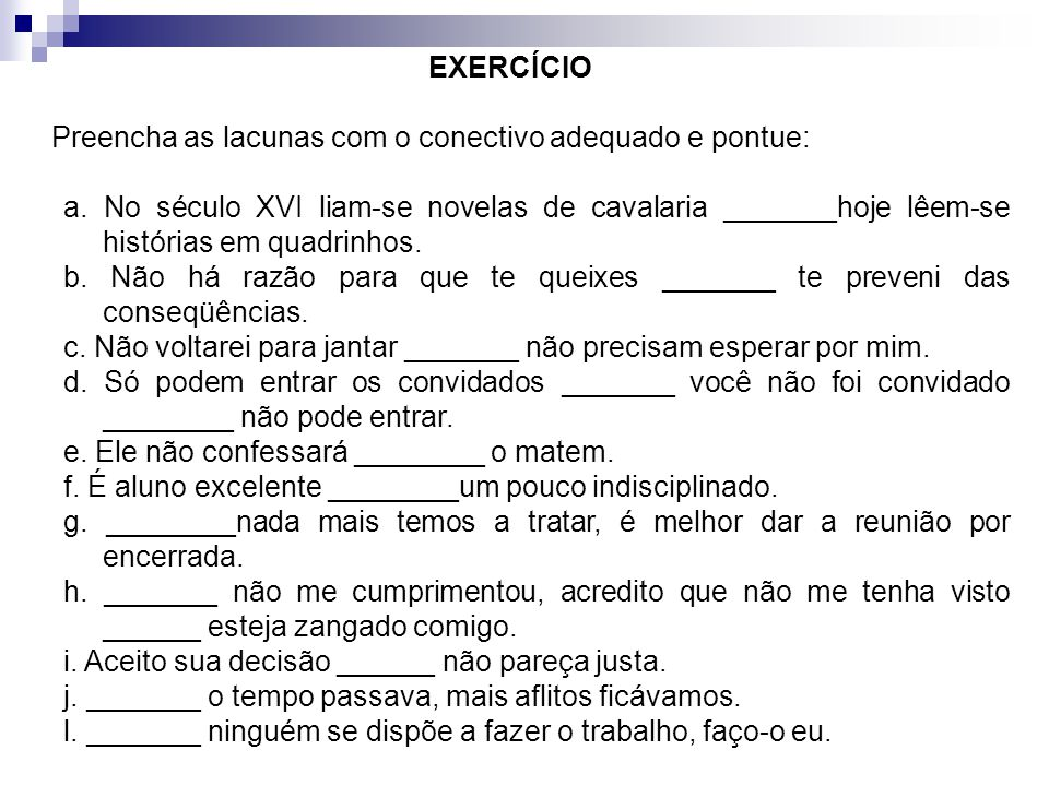 EXERCÍCIO Preencha as lacunas com o conectivo adequado e pontue: