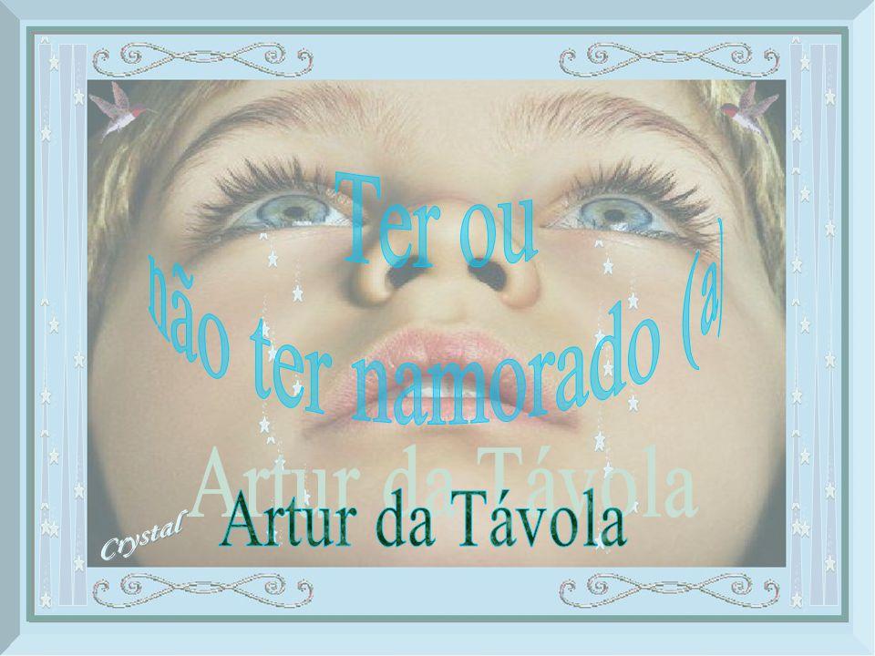 Ter ou não ter namorado (a) Artur da Távola
