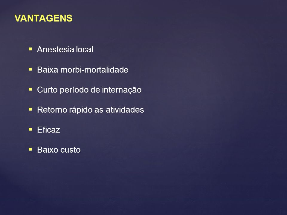 VANTAGENS Anestesia local Baixa morbi-mortalidade