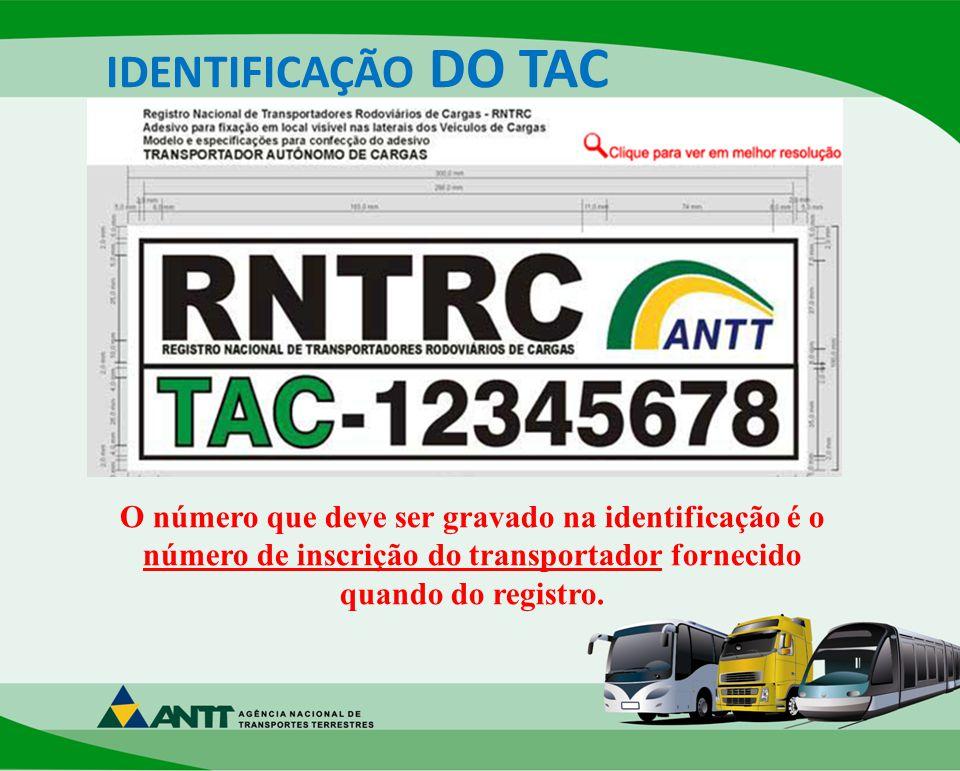 IDENTIFICAÇÃO DO TAC O número que deve ser gravado na identificação é o número de inscrição do transportador fornecido quando do registro.