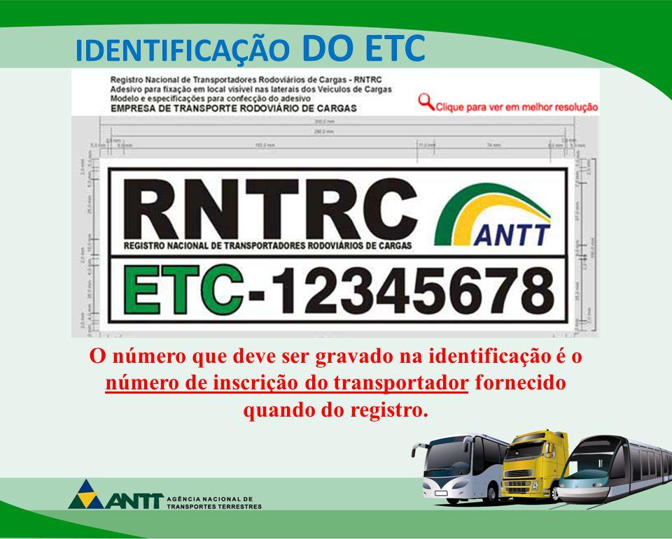 IDENTIFICAÇÃO DO ETC O número que deve ser gravado na identificação é o número de inscrição do transportador fornecido quando do registro.