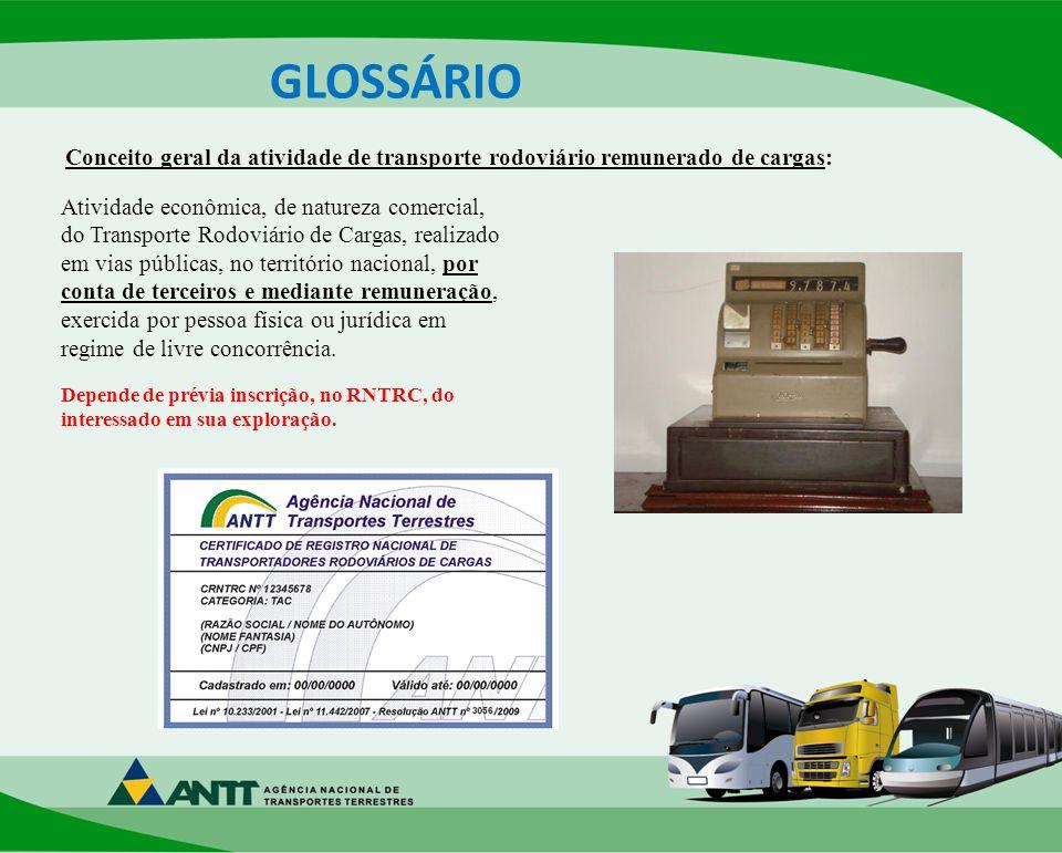 GLOSSÁRIO Conceito geral da atividade de transporte rodoviário remunerado de cargas: