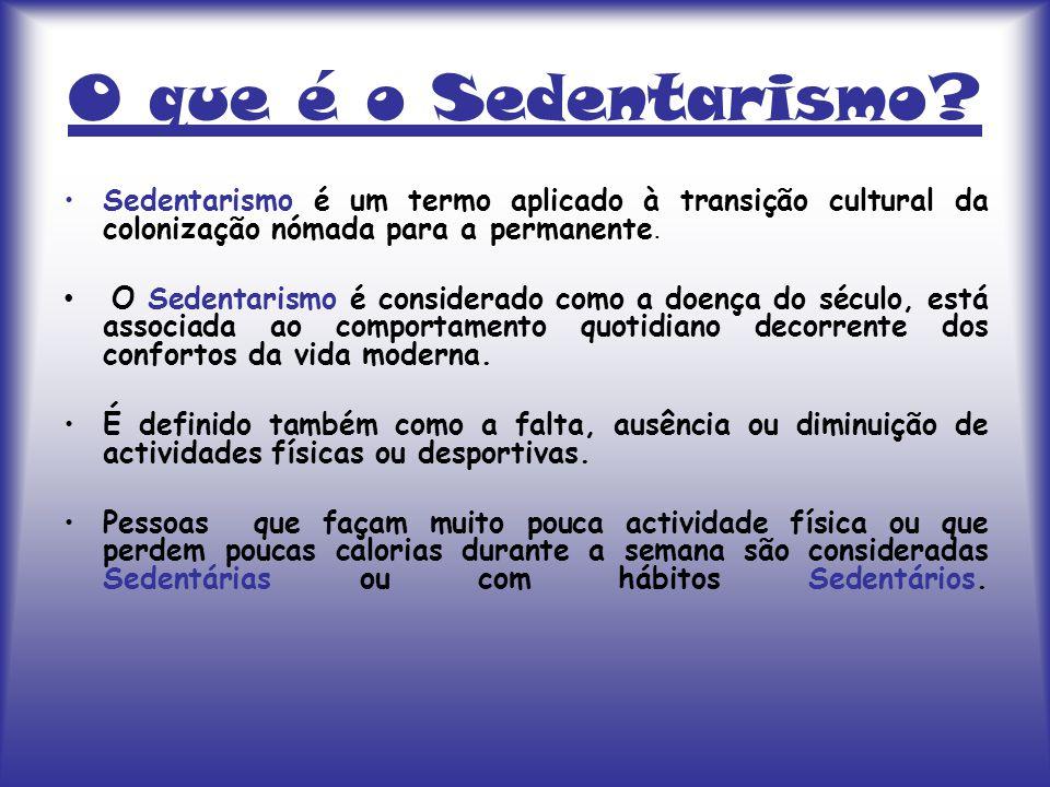 O que é o Sedentarismo Sedentarismo é um termo aplicado à transição cultural da colonização nómada para a permanente.