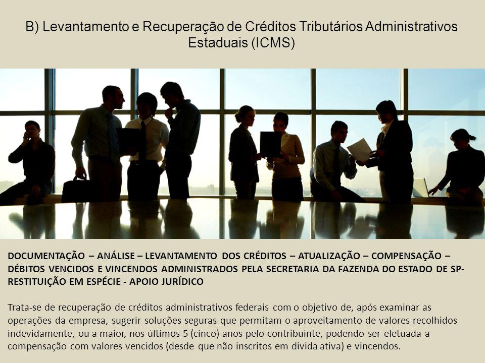 B) Levantamento e Recuperação de Créditos Tributários Administrativos Estaduais (ICMS)
