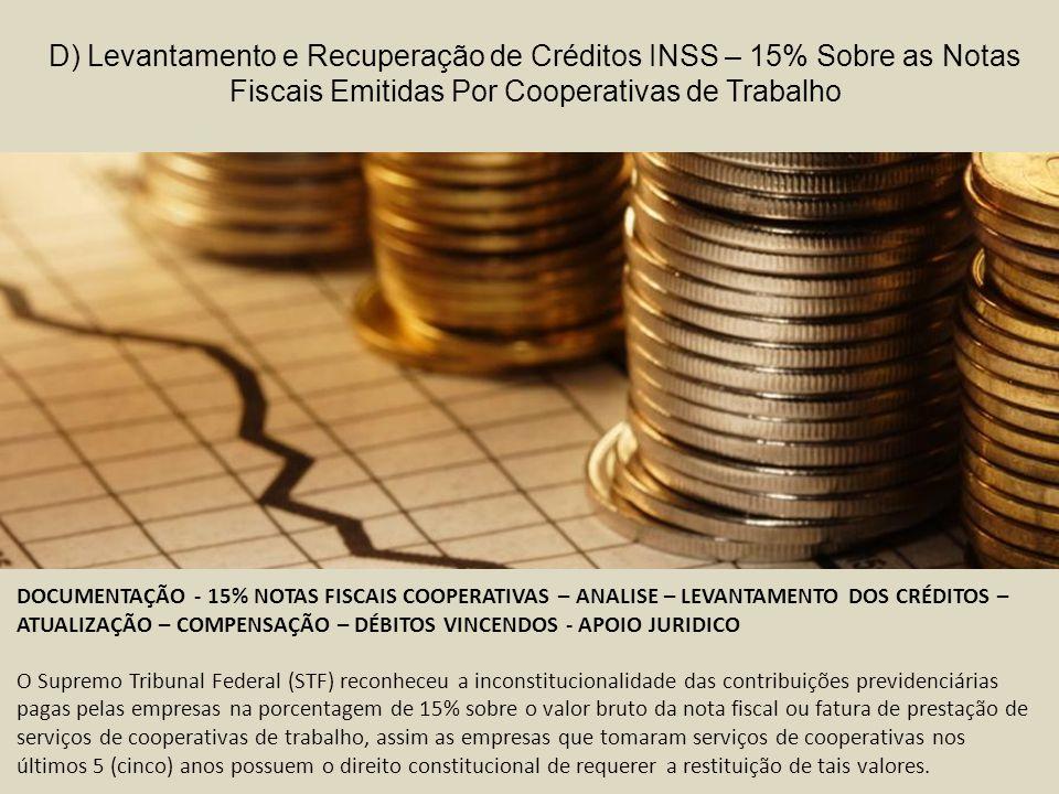 D) Levantamento e Recuperação de Créditos INSS – 15% Sobre as Notas Fiscais Emitidas Por Cooperativas de Trabalho