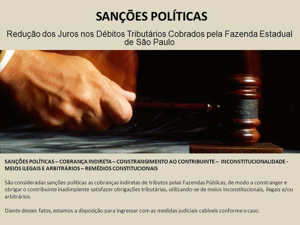 SANÇÕES POLÍTICAS Redução dos Juros nos Débitos Tributários Cobrados pela Fazenda Estadual de São Paulo.