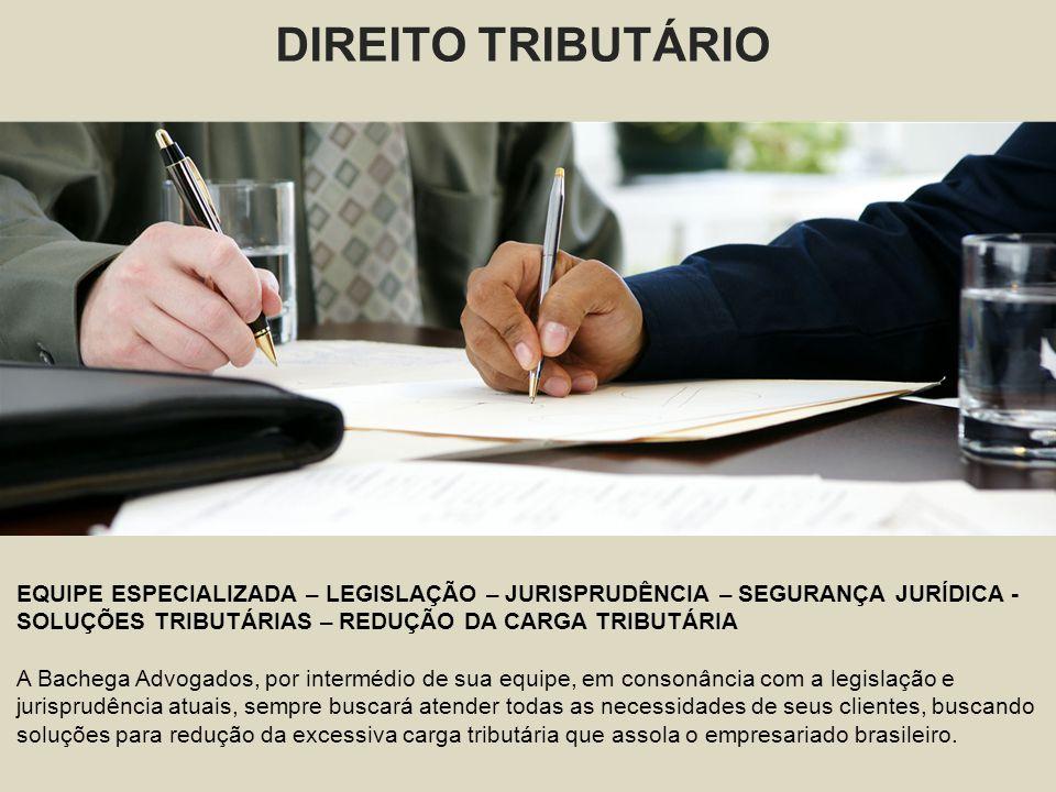 DIREITO TRIBUTÁRIO EQUIPE ESPECIALIZADA – LEGISLAÇÃO – JURISPRUDÊNCIA – SEGURANÇA JURÍDICA - SOLUÇÕES TRIBUTÁRIAS – REDUÇÃO DA CARGA TRIBUTÁRIA.