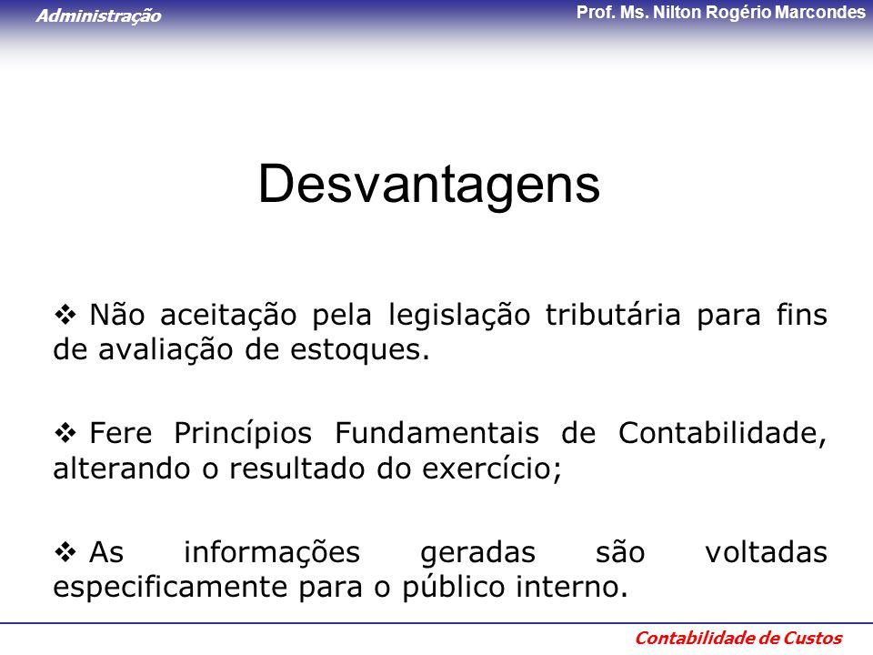 Desvantagens Não aceitação pela legislação tributária para fins de avaliação de estoques.