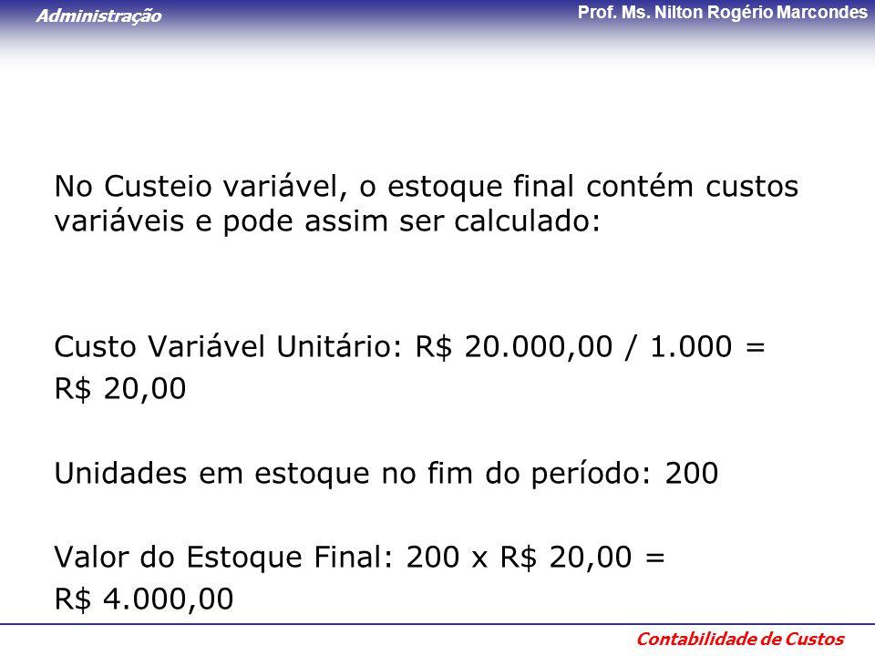 No Custeio variável, o estoque final contém custos variáveis e pode assim ser calculado: