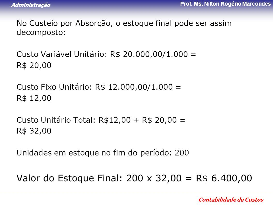 Valor do Estoque Final: 200 x 32,00 = R$ 6.400,00