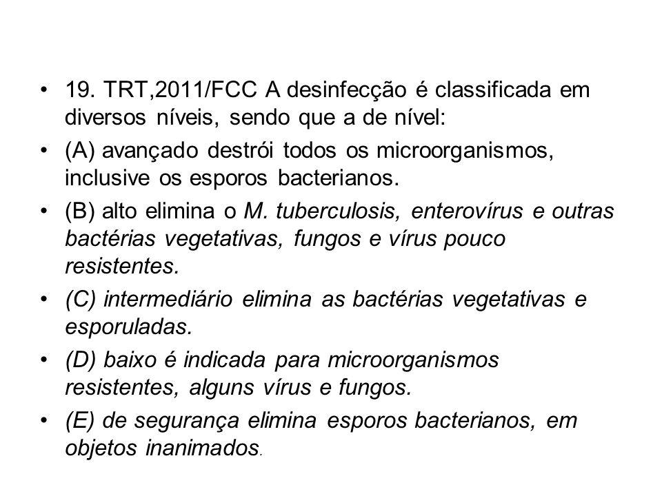 19. TRT,2011/FCC A desinfecção é classificada em diversos níveis, sendo que a de nível: