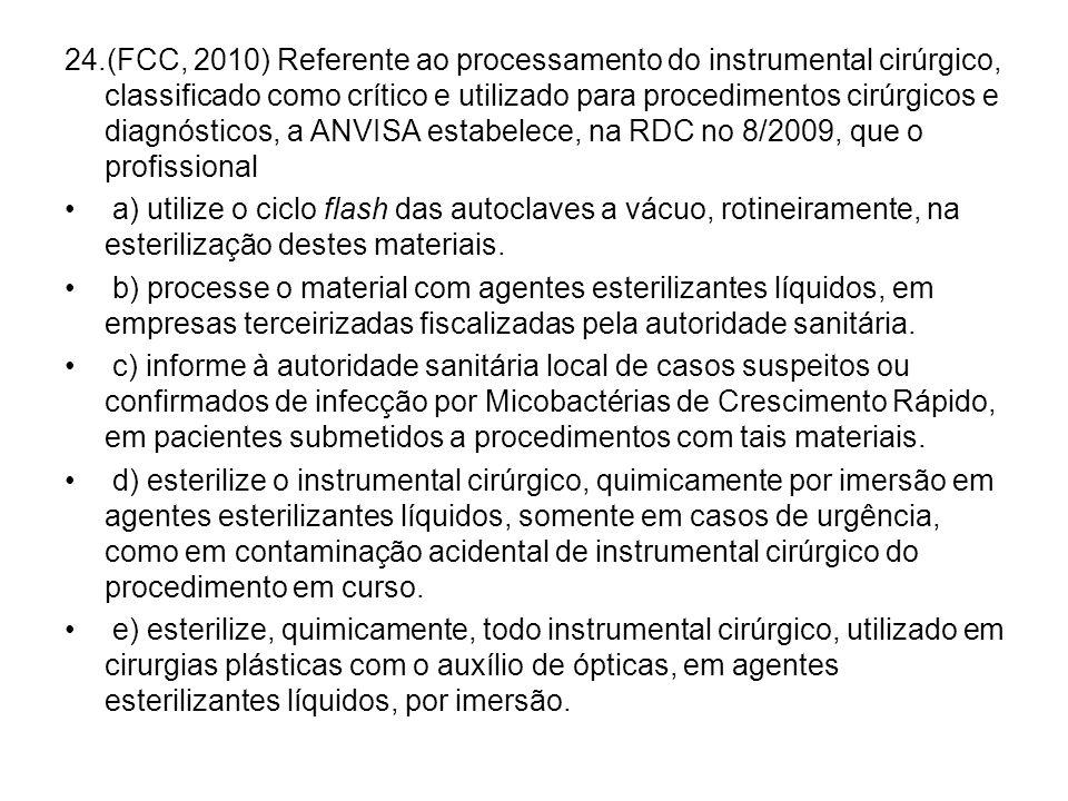 24.(FCC, 2010) Referente ao processamento do instrumental cirúrgico, classificado como crítico e utilizado para procedimentos cirúrgicos e diagnósticos, a ANVISA estabelece, na RDC no 8/2009, que o profissional