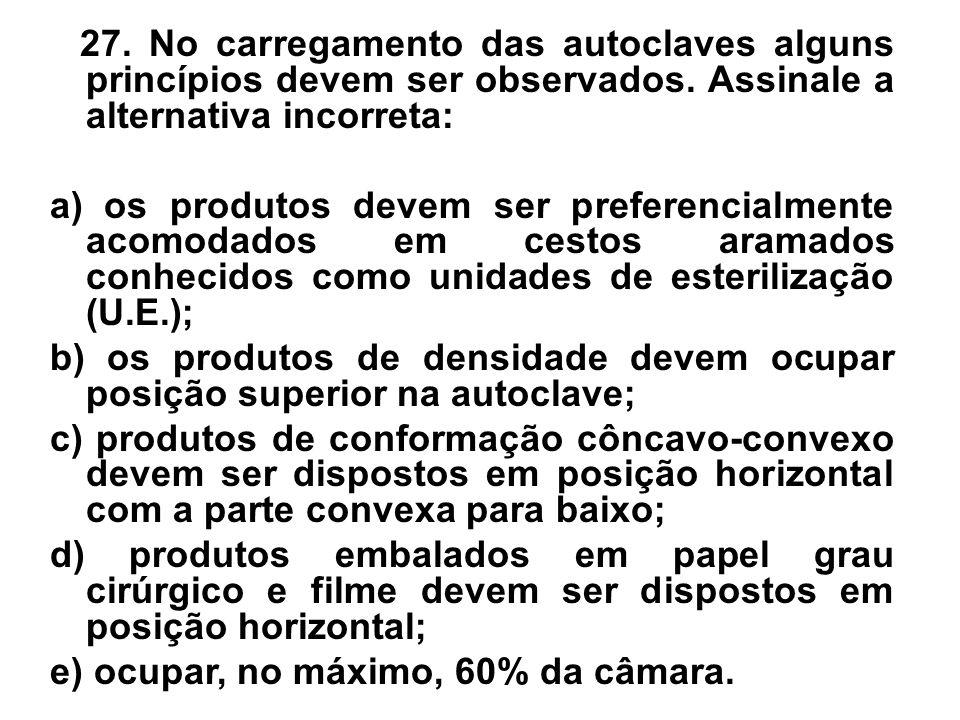 27. No carregamento das autoclaves alguns princípios devem ser observados. Assinale a alternativa incorreta: