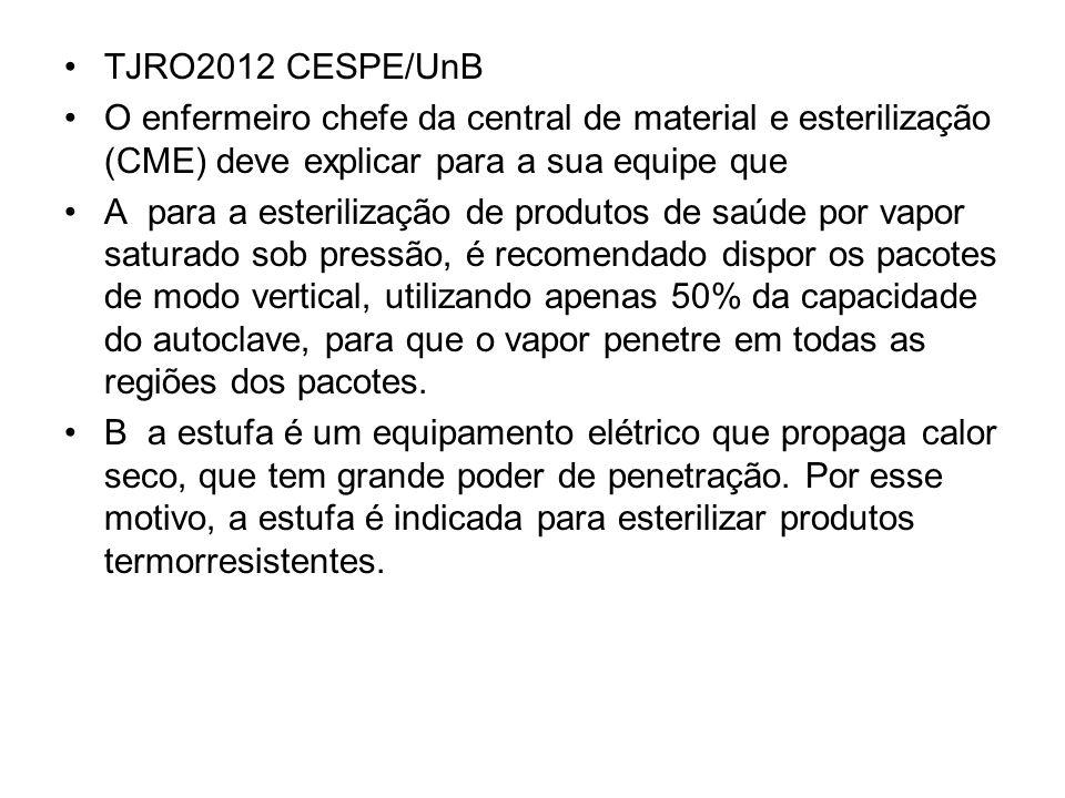 TJRO2012 CESPE/UnB O enfermeiro chefe da central de material e esterilização (CME) deve explicar para a sua equipe que.