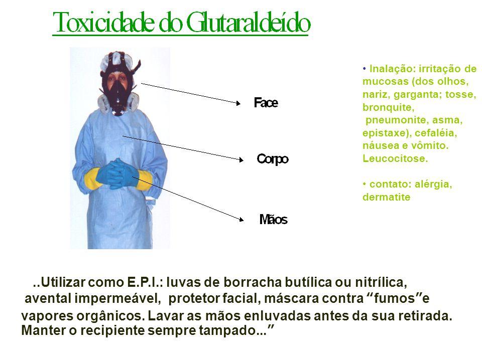 ...Utilizar como E.P.I.: luvas de borracha butílica ou nitrílica,