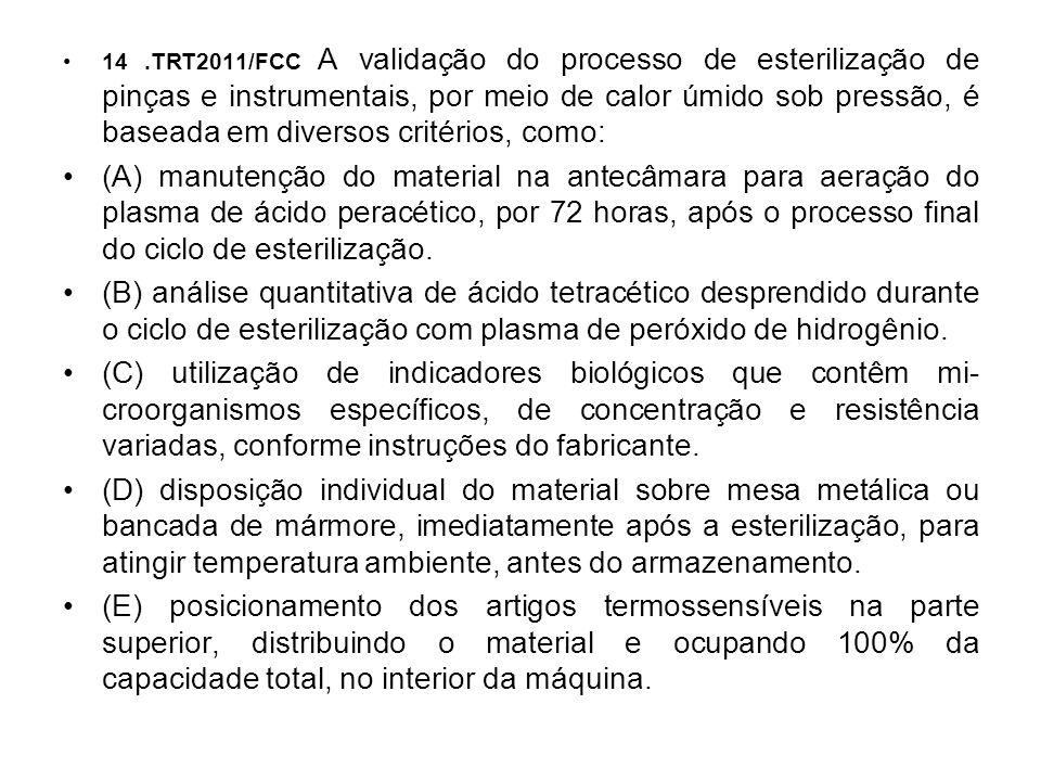 14 .TRT2011/FCC A validação do processo de esterilização de pinças e instrumentais, por meio de calor úmido sob pressão, é baseada em diversos critérios, como: