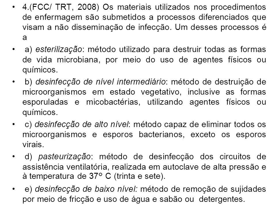 4.(FCC/ TRT, 2008) Os materiais utilizados nos procedimentos de enfermagem são submetidos a processos diferenciados que visam a não disseminação de infecção. Um desses processos é a