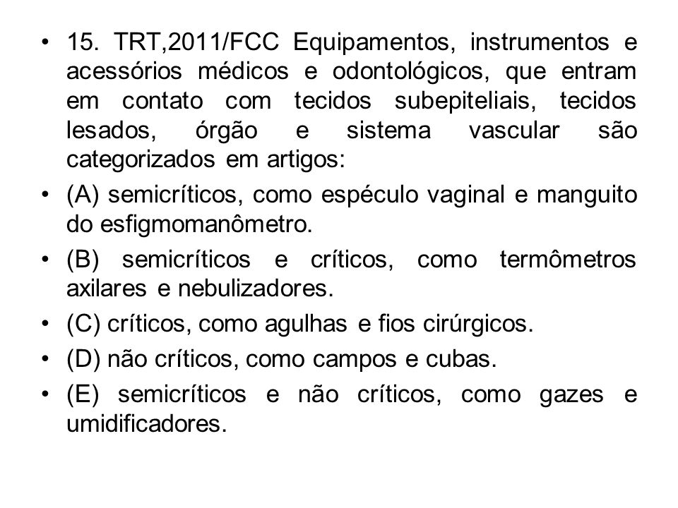 15. TRT,2011/FCC Equipamentos, instrumentos e acessórios médicos e odontológicos, que entram em contato com tecidos subepiteliais, tecidos lesados, órgão e sistema vascular são categorizados em artigos: