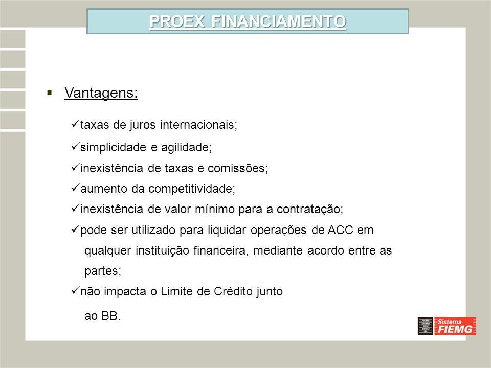 PROEX FINANCIAMENTO Vantagens: taxas de juros internacionais;