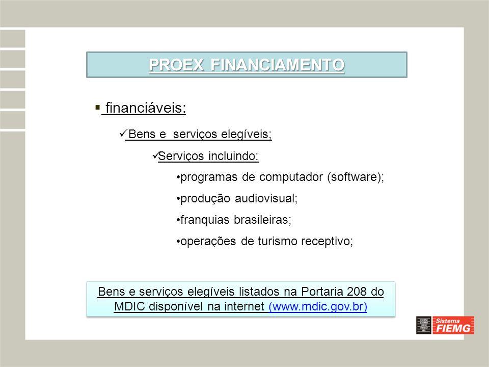 PROEX FINANCIAMENTO financiáveis: Bens e serviços elegíveis;