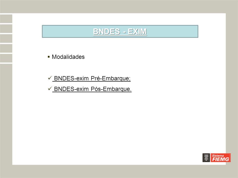 BNDES - EXIM Modalidades BNDES-exim Pré-Embarque;