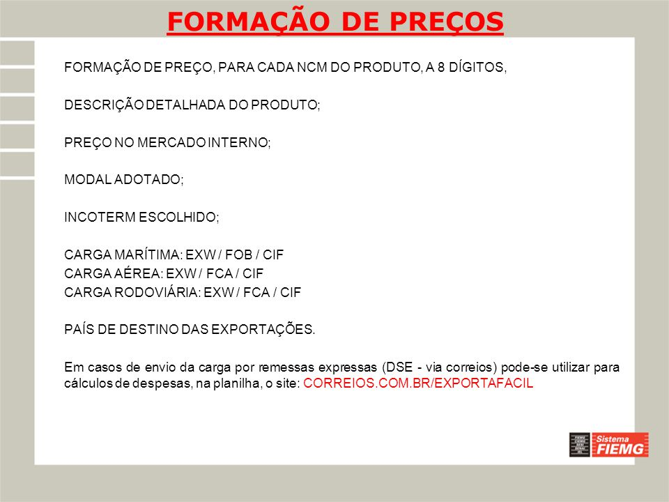 FORMAÇÃO DE PREÇOS FORMAÇÃO DE PREÇO, PARA CADA NCM DO PRODUTO, A 8 DÍGITOS, DESCRIÇÃO DETALHADA DO PRODUTO;