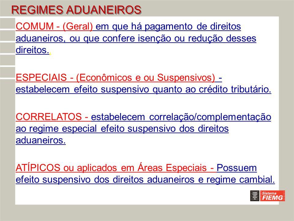 REGIMES ADUANEIROS COMUM - (Geral) em que há pagamento de direitos aduaneiros, ou que confere isenção ou redução desses direitos.,