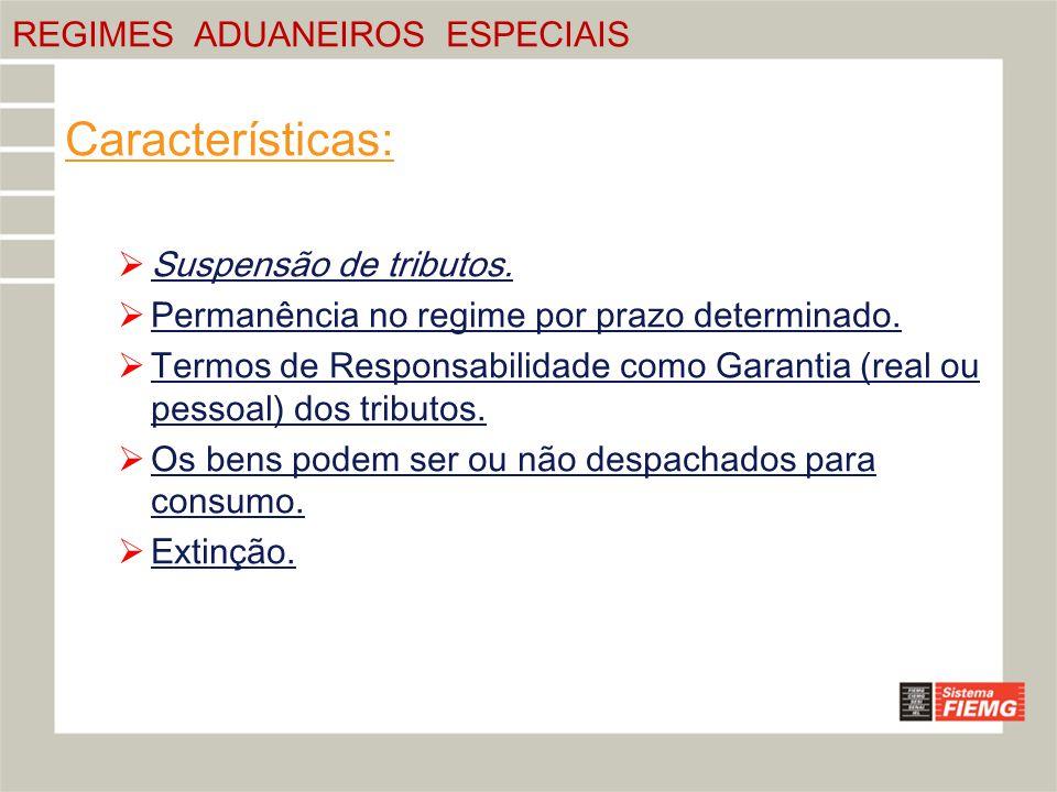 Características: REGIMES ADUANEIROS ESPECIAIS Suspensão de tributos.