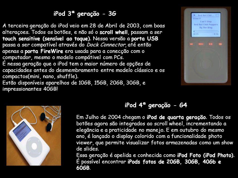 iPod 3ª geração - 3G iPod 4ª geração - G4