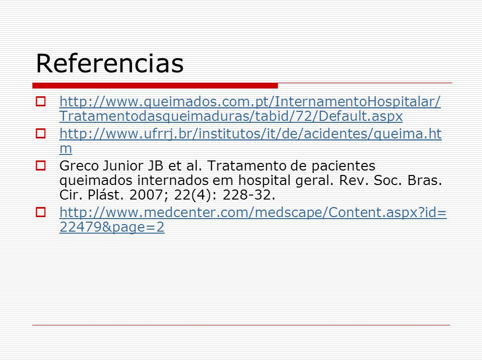 Referencias http://www.queimados.com.pt/InternamentoHospitalar/Tratamentodasqueimaduras/tabid/72/Default.aspx.