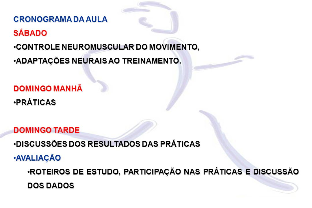 CRONOGRAMA DA AULA SÁBADO. CONTROLE NEUROMUSCULAR DO MOVIMENTO, ADAPTAÇÕES NEURAIS AO TREINAMENTO.