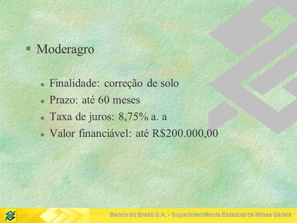 Moderagro Finalidade: correção de solo Prazo: até 60 meses